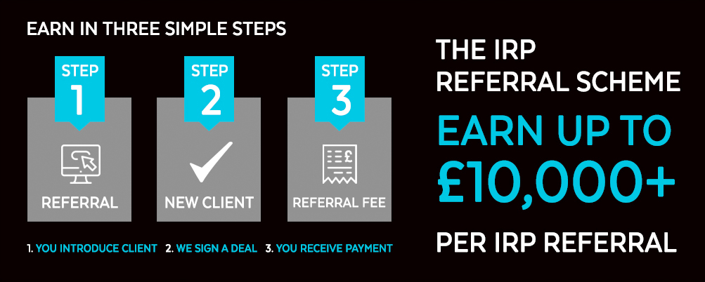 IRP Referral Scheme - Introduce us to a business opportunity and potentially earn up to 10,000+ GBP per referral